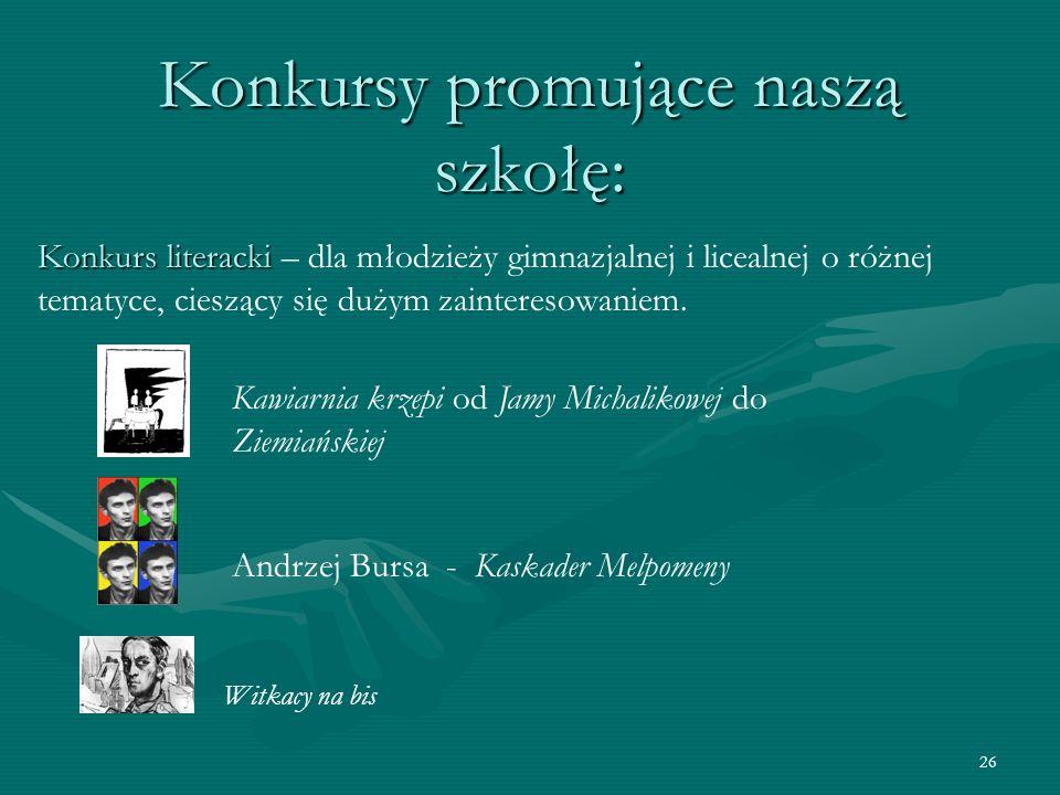 26 Konkursy promujące naszą szkołę: Konkurs literacki Konkurs literacki – dla młodzieży gimnazjalnej i licealnej o różnej tematyce, cieszący się dużym zainteresowaniem.
