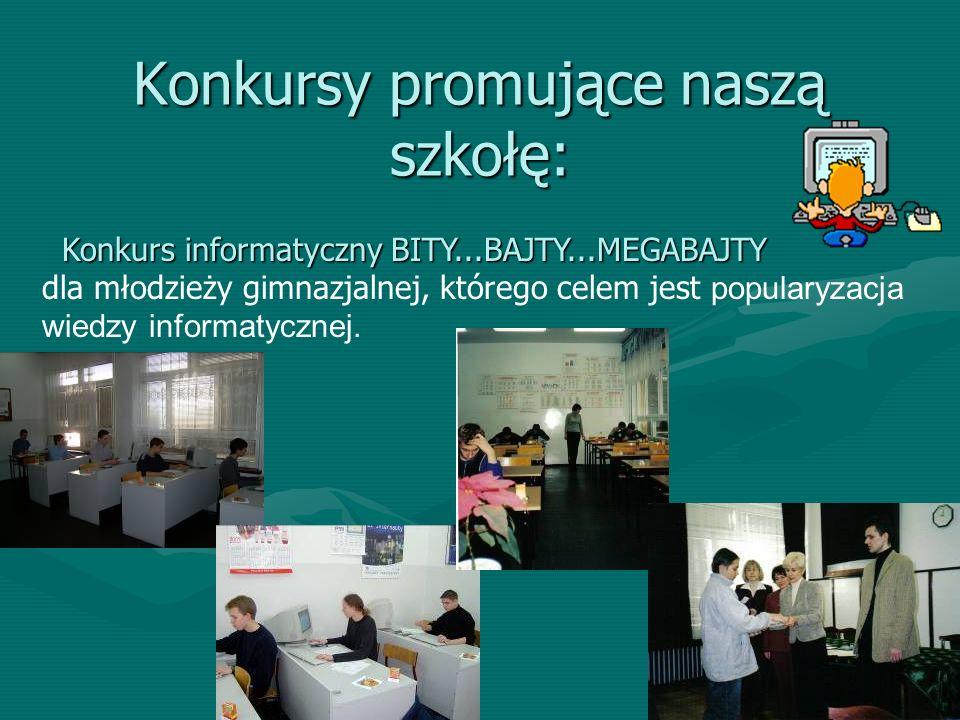 30 Konkursy promujące naszą szkołę: Konkurs informatyczny BITY...BAJTY...MEGABAJTY Konkurs informatyczny BITY...BAJTY...MEGABAJTY dla młodzieży gimnazjalnej, którego celem jest popularyzacja wiedzy informatycznej.