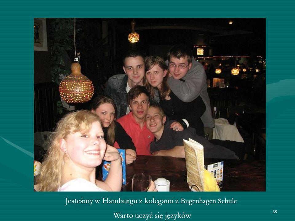 39 Jesteśmy w Hamburgu z kolegami z Bugenhagen Schule Warto uczyć się języków