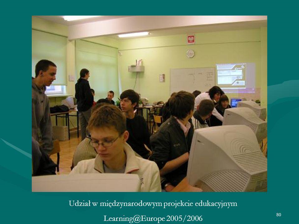 80 Udział w międzynarodowym projekcie edukacyjnym Learning@Europe 2005/2006