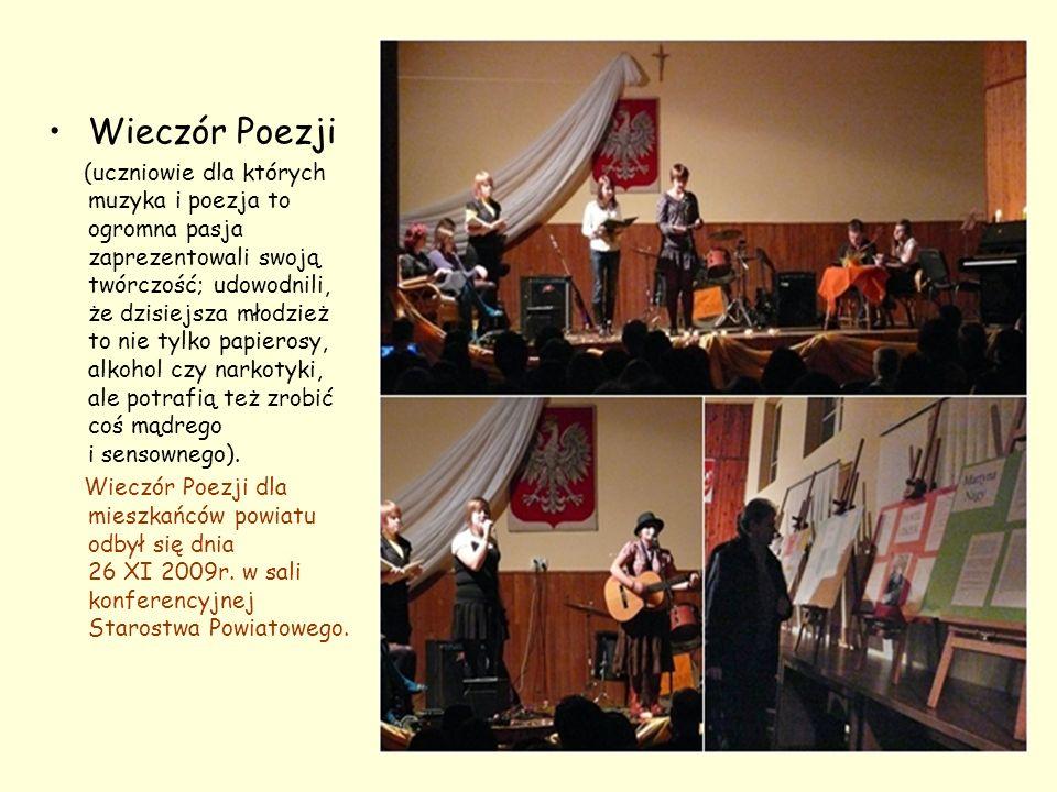 Wieczór Poezji (uczniowie dla których muzyka i poezja to ogromna pasja zaprezentowali swoją twórczość; udowodnili, że dzisiejsza młodzież to nie tylko