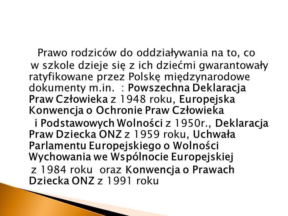 Prawo rodziców do oddziaływania na to, co w szkole dzieje się z ich dziećmi gwarantowały ratyfikowane przez Polskę międzynarodowe dokumenty m.in. : Po
