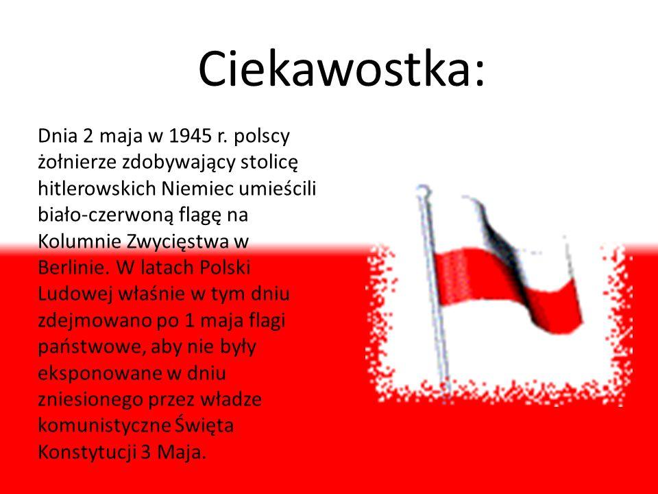 Dnia 2 maja w 1945 r. polscy żołnierze zdobywający stolicę hitlerowskich Niemiec umieścili biało-czerwoną flagę na Kolumnie Zwycięstwa w Berlinie. W l