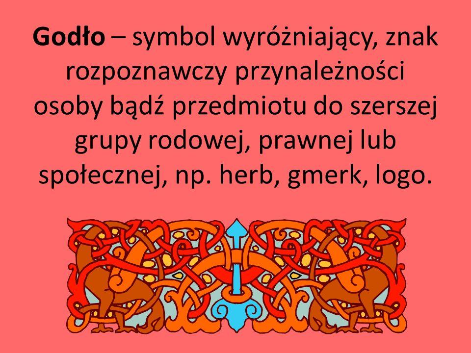 Godło – symbol wyróżniający, znak rozpoznawczy przynależności osoby bądź przedmiotu do szerszej grupy rodowej, prawnej lub społecznej, np. herb, gmerk