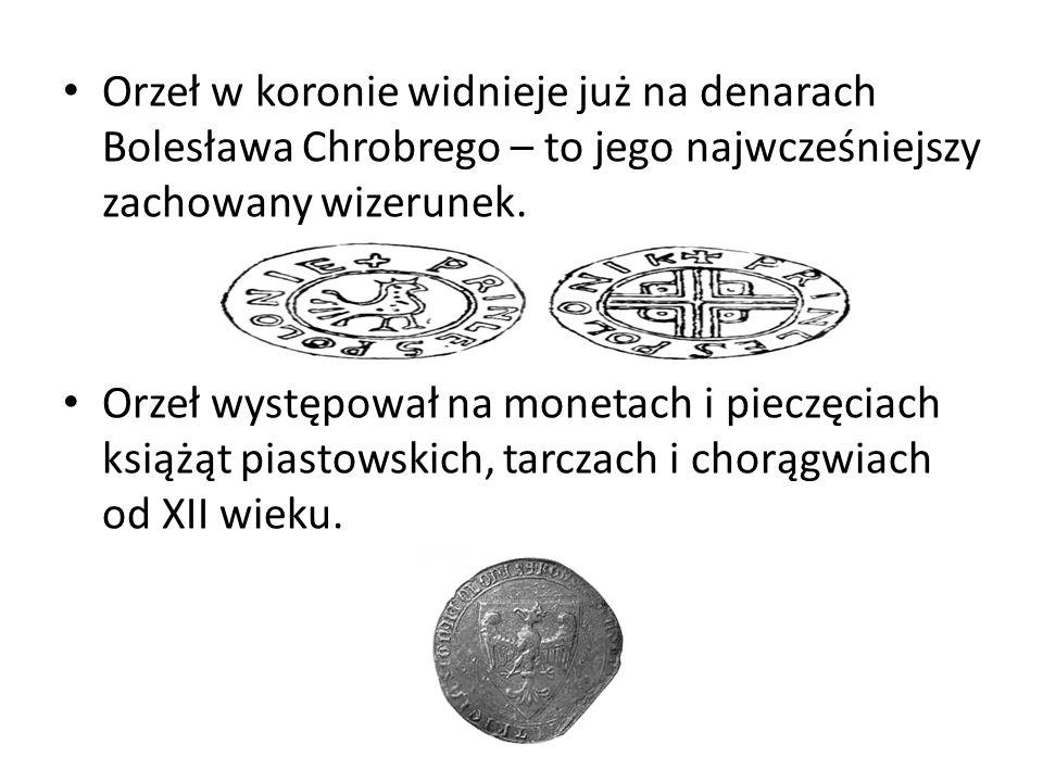Orzeł w koronie widnieje już na denarach Bolesława Chrobrego – to jego najwcześniejszy zachowany wizerunek. Orzeł występował na monetach i pieczęciach
