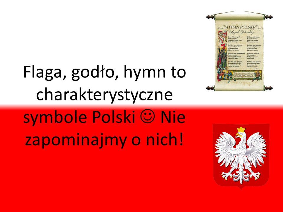Flaga, godło, hymn to charakterystyczne symbole Polski Nie zapominajmy o nich!