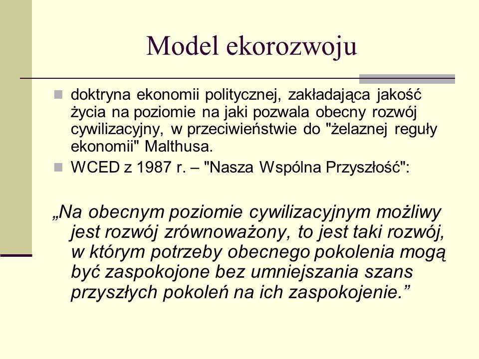 Model ekorozwoju doktryna ekonomii politycznej, zakładająca jakość życia na poziomie na jaki pozwala obecny rozwój cywilizacyjny, w przeciwieństwie do