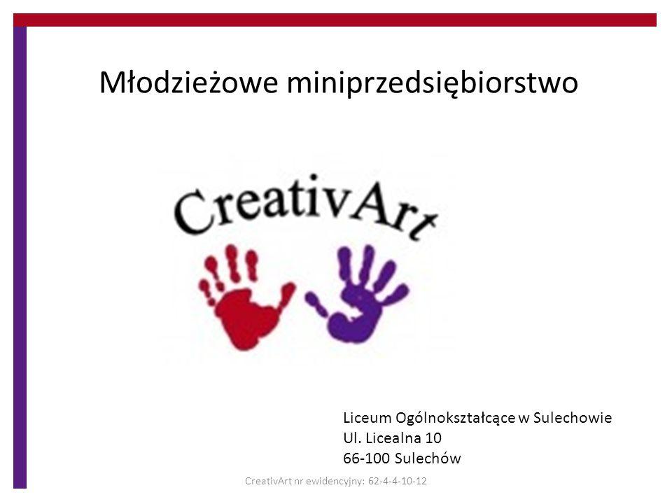 Młodzieżowe miniprzedsiębiorstwo Liceum Ogólnokształcące w Sulechowie Ul. Licealna 10 66-100 Sulechów CreativArt nr ewidencyjny: 62-4-4-10-12