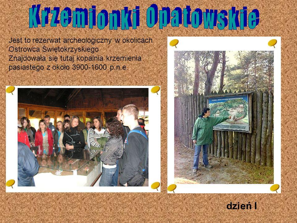 dzień I Jest to rezerwat archeologiczny w okolicach Ostrowca Świętokrzyskiego Znajdowała się tutaj kopalnia krzemienia pasiastego z około 3900-1600 p.