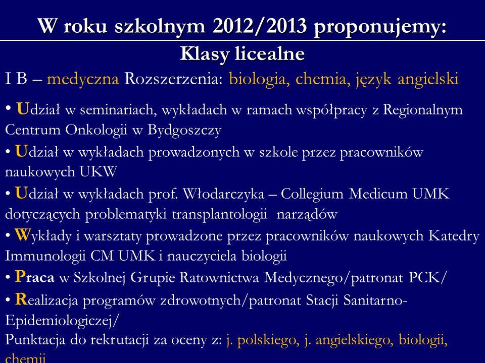 W roku szkolnym 2012/2013 proponujemy: Klasy licealne I B – medyczna Rozszerzenia: biologia, chemia, język angielski U dział w seminariach, wykładach