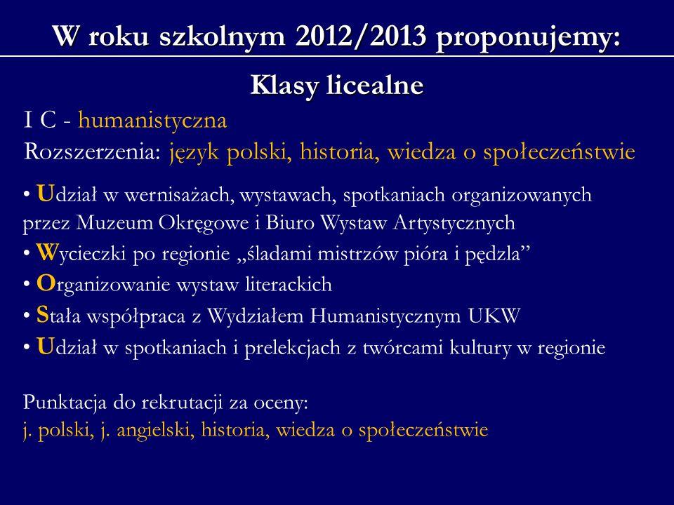 W roku szkolnym 2012/2013 proponujemy: Klasy licealne I C - humanistyczna Rozszerzenia: język polski, historia, wiedza o społeczeństwie U dział w wern