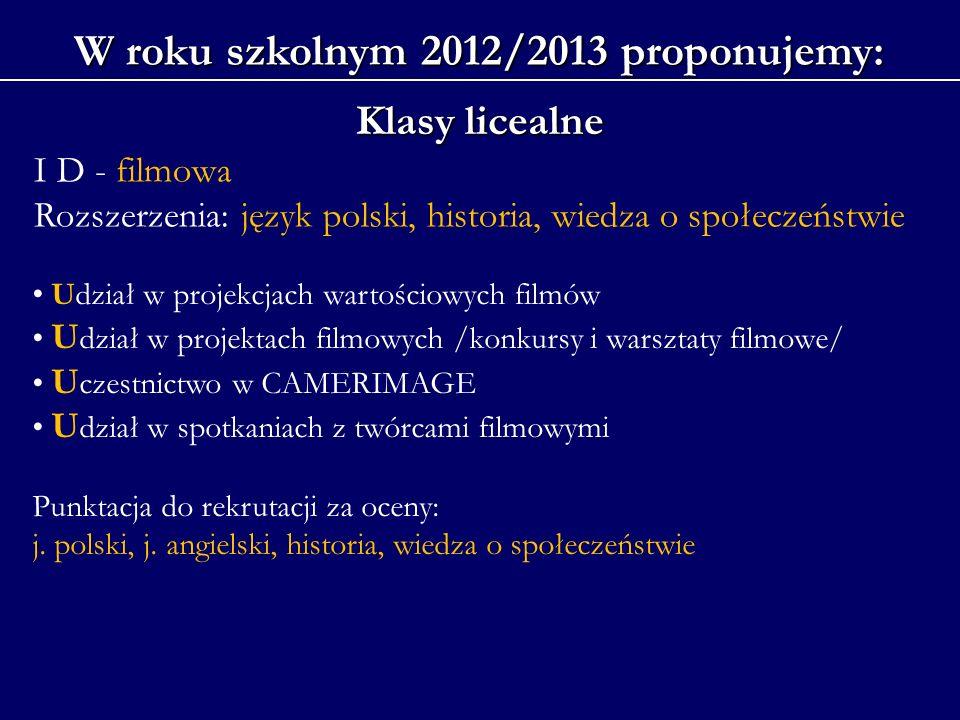 W roku szkolnym 2012/2013 proponujemy: Klasy licealne I D - filmowa Rozszerzenia: język polski, historia, wiedza o społeczeństwie Udział w projekcjach