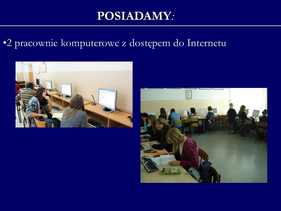 POSIADAMY POSIADAMY: 2 pracownie komputerowe z dostępem do Internetu
