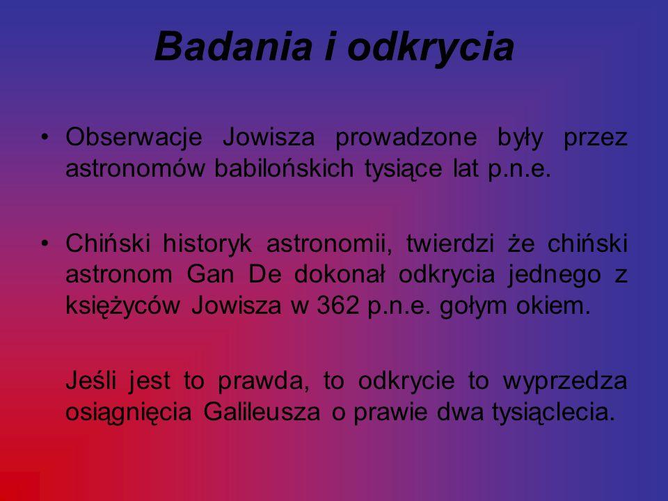 Badania i odkrycia Obserwacje Jowisza prowadzone były przez astronomów babilońskich tysiące lat p.n.e. Chiński historyk astronomii, twierdzi że chińsk