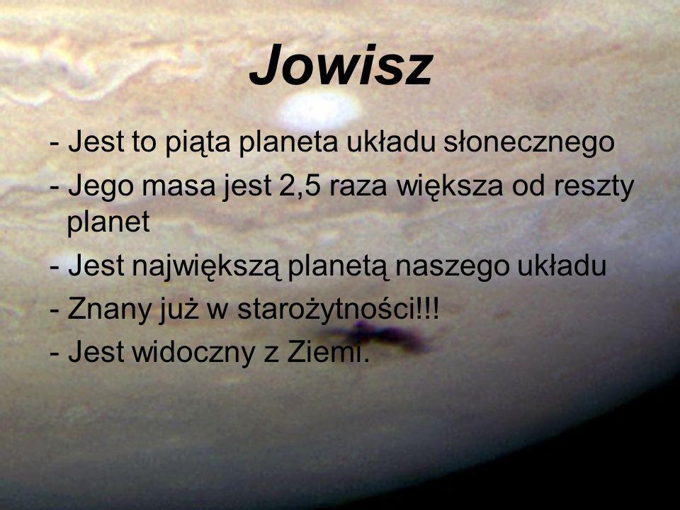 Jowisz - Jest to piąta planeta układu słonecznego - Jego masa jest 2,5 raza większa od reszty planet - Jest największą planetą naszego układu - Znany