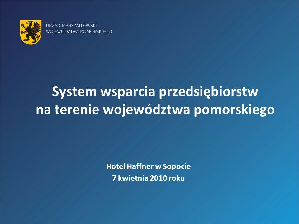 System wsparcia przedsiębiorstw na terenie województwa pomorskiego Hotel Haffner w Sopocie 7 kwietnia 2010 roku