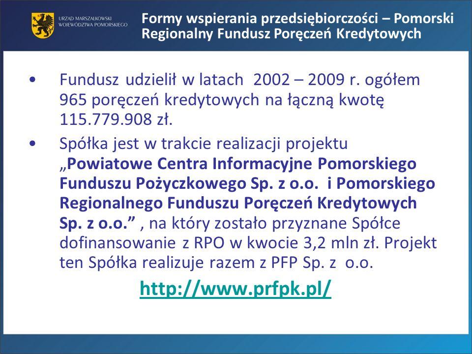 Formy wspierania przedsiębiorczości – Pomorski Regionalny Fundusz Poręczeń Kredytowych Fundusz udzielił w latach 2002 – 2009 r. ogółem 965 poręczeń kr