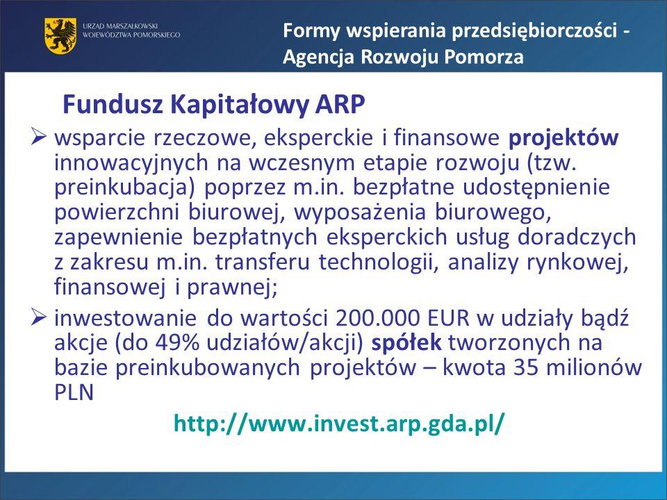 Fundusz Kapitałowy ARP wsparcie rzeczowe, eksperckie i finansowe projektów innowacyjnych na wczesnym etapie rozwoju (tzw. preinkubacja) poprzez m.in.