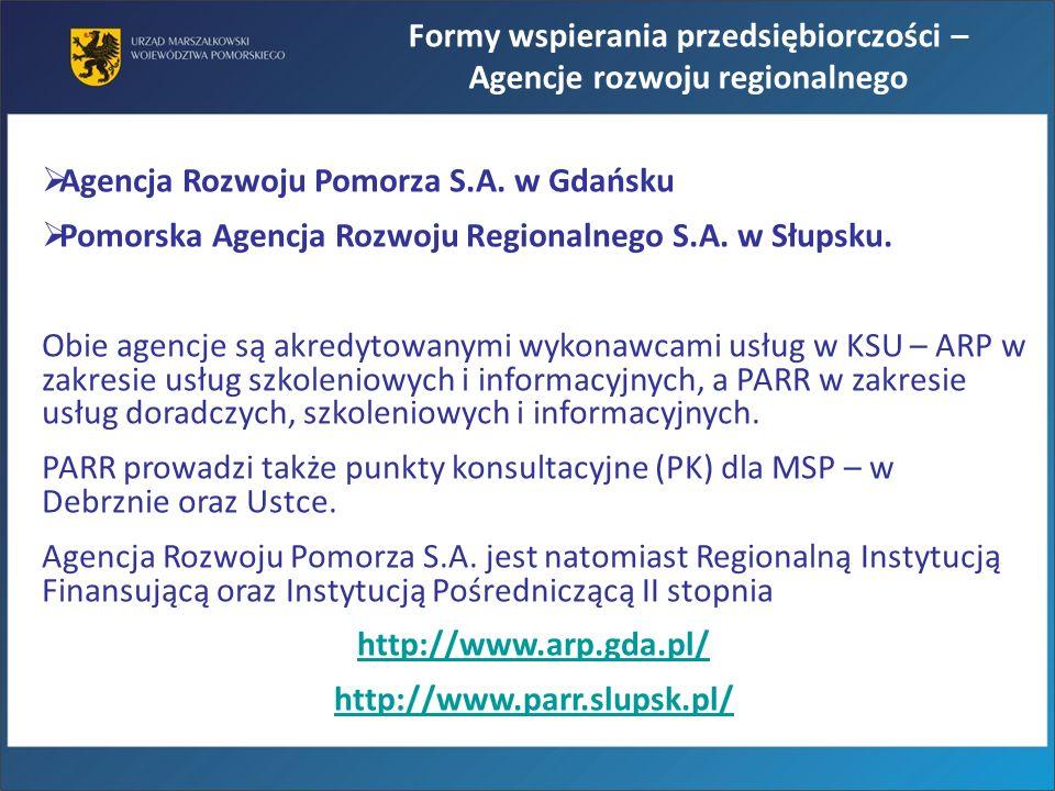 Formy wspierania przedsiębiorczości – Agencje rozwoju regionalnego Agencja Rozwoju Pomorza S.A. w Gdańsku Pomorska Agencja Rozwoju Regionalnego S.A. w