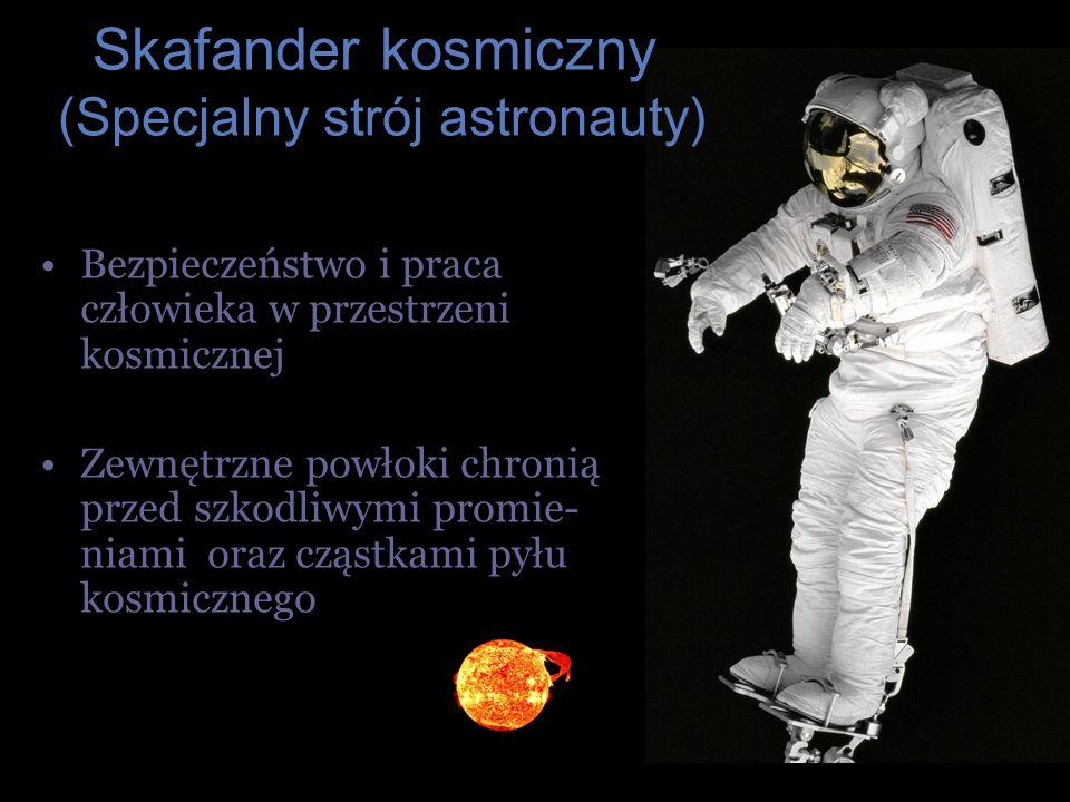 Bezpieczeństwo i praca człowieka w przestrzeni kosmicznej Zewnętrzne powłoki chronią przed szkodliwymi promie- niami oraz cząstkami pyłu kosmicznego S