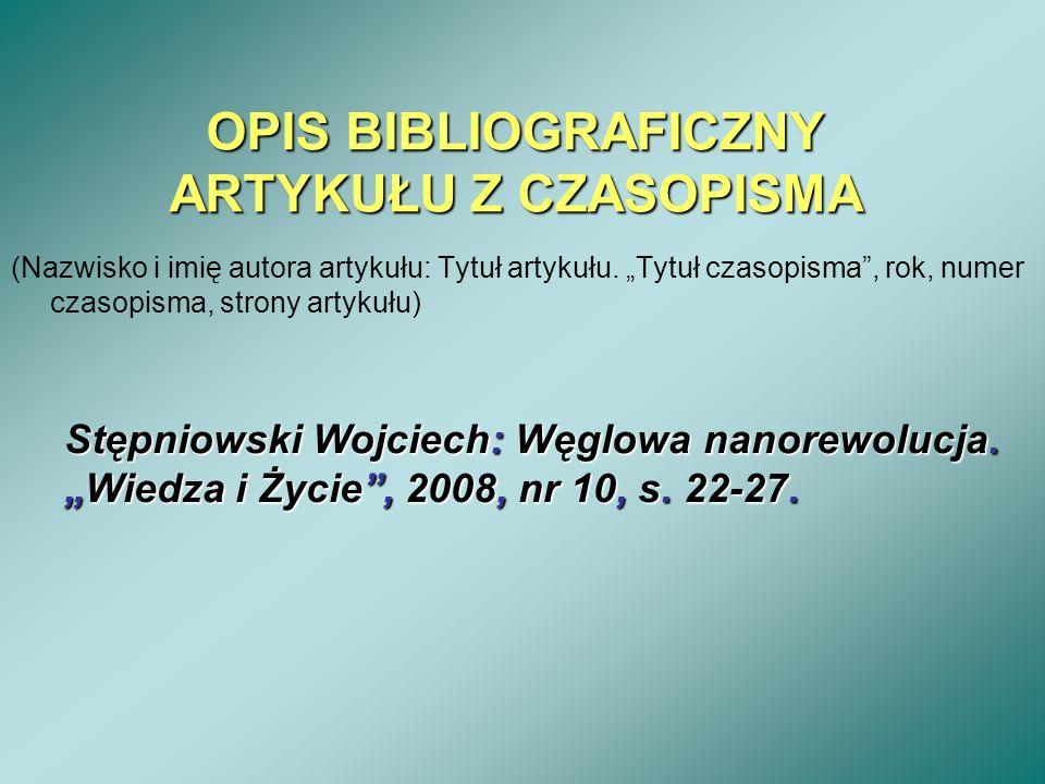 OPIS BIBLIOGRAFICZNY ARTYKUŁU Z CZASOPISMA (Nazwisko i imię autora artykułu: Tytuł artykułu. Tytuł czasopisma, rok, numer czasopisma, strony artykułu)