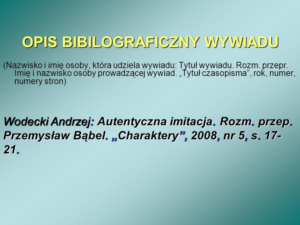 OPIS BIBILOGRAFICZNY WYWIADU (Nazwisko i imię osoby, która udziela wywiadu: Tytuł wywiadu. Rozm. przepr. Imię i nazwisko osoby prowadzącej wywiad. Tyt