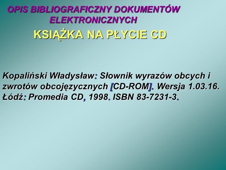 OPIS BIBLIOGRAFICZNY DOKUMENTÓW ELEKTRONICZNYCH KSIĄŻKA NA PŁYCIE CD Kopaliński Władysław: Słownik wyrazów obcych i zwrotów obcojęzycznych [CD-ROM]. W