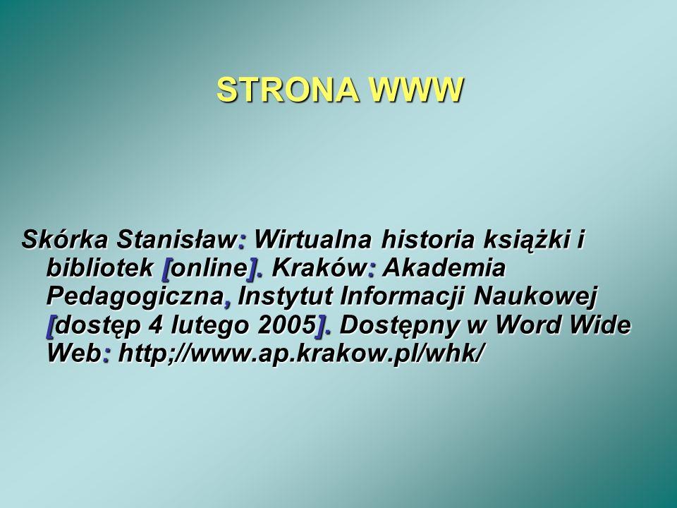 STRONA WWW Skórka Stanisław: Wirtualna historia książki i bibliotek [online]. Kraków: Akademia Pedagogiczna, Instytut Informacji Naukowej [dostęp 4 lu