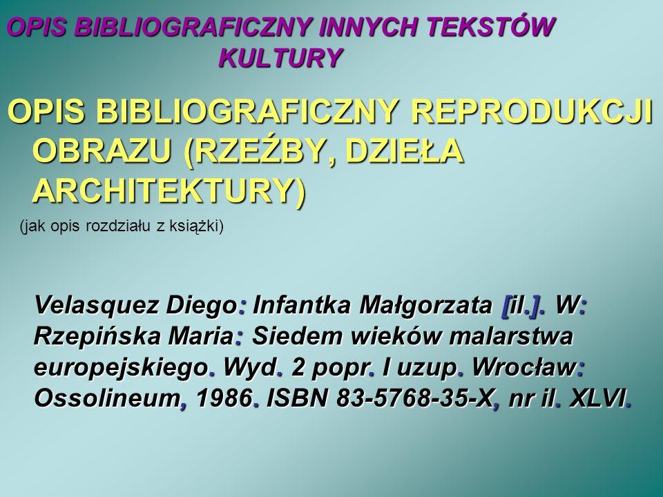 OPIS BIBLIOGRAFICZNY INNYCH TEKSTÓW KULTURY OPIS BIBLIOGRAFICZNY REPRODUKCJI OBRAZU (RZEŹBY, DZIEŁA ARCHITEKTURY) (jak opis rozdziału z książki) Velas