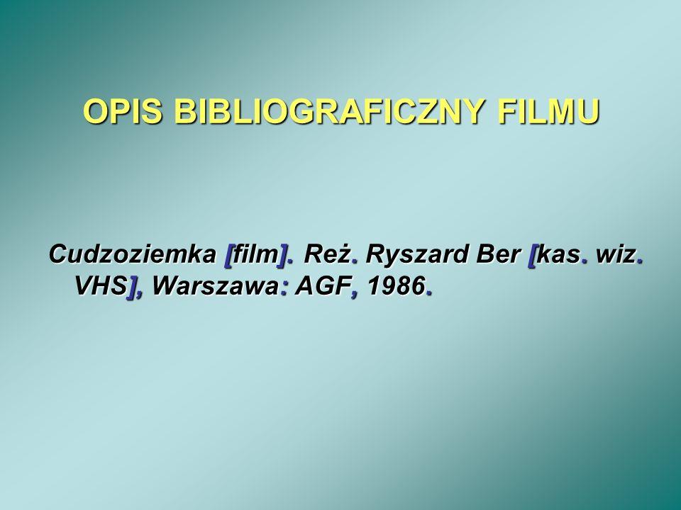 OPIS BIBLIOGRAFICZNY FILMU Cudzoziemka [film]. Reż. Ryszard Ber [kas. wiz. VHS], Warszawa: AGF, 1986.