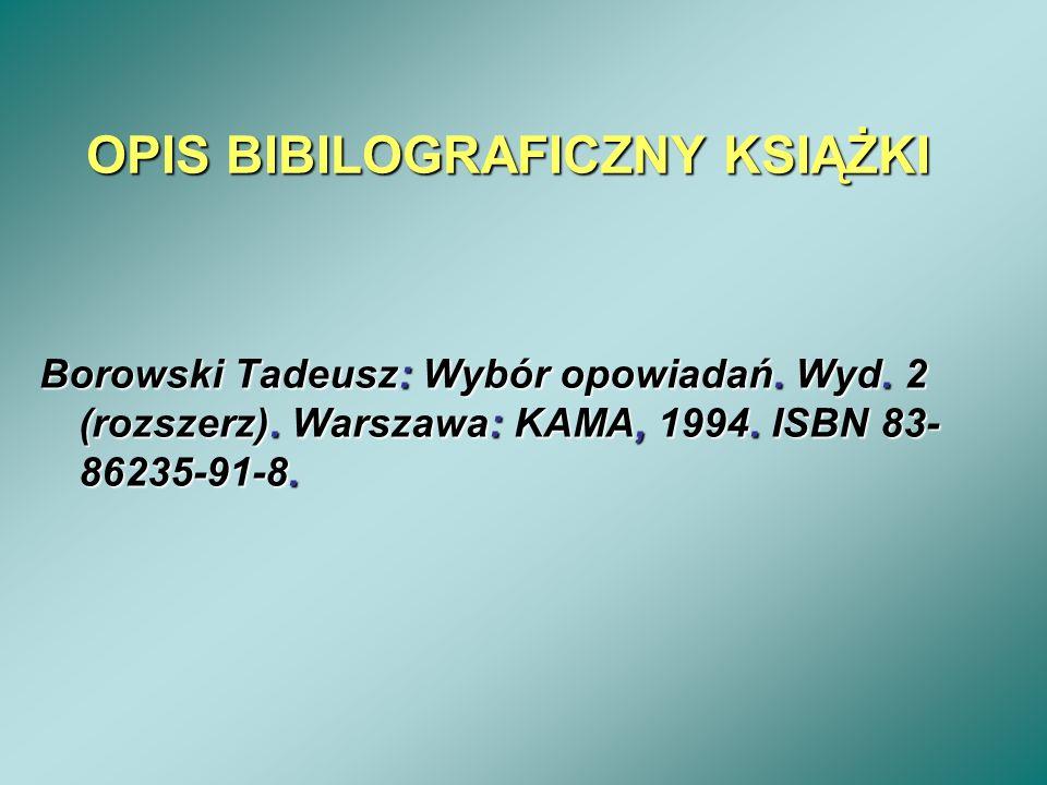 OPIS BIBILOGRAFICZNY KSIĄŻKI Borowski Tadeusz: Wybór opowiadań. Wyd. 2 (rozszerz). Warszawa: KAMA, 1994. ISBN 83- 86235-91-8.