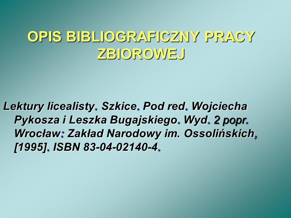 OPIS BIBLIOGRAFICZNY PRACY ZBIOROWEJ Lektury licealisty. Szkice. Pod red. Wojciecha Pykosza i Leszka Bugajskiego. Wyd. 2 popr. Wrocław: Zakład Narodow