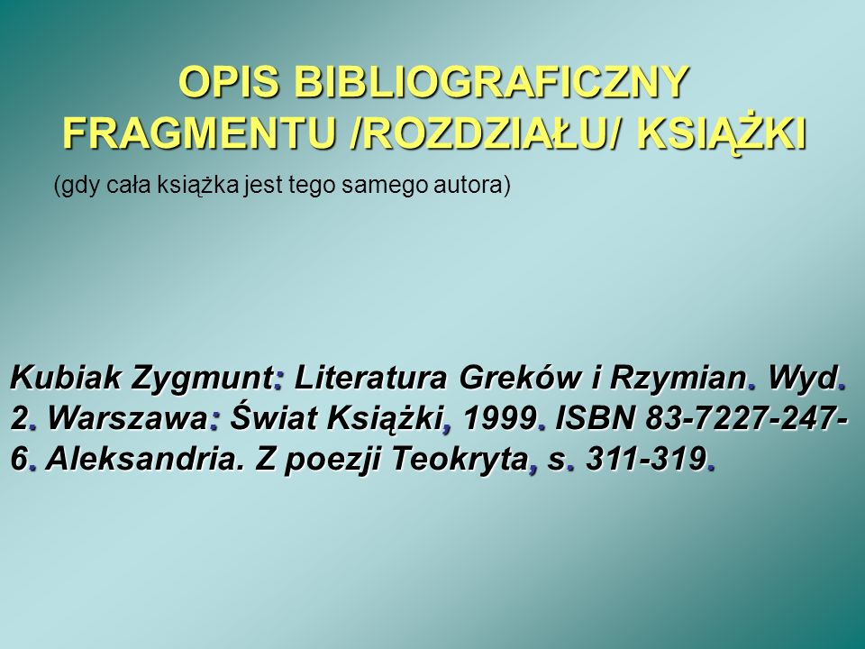 OPIS BIBLIOGRAFICZNY FRAGMENTU /ROZDZIAŁU/ KSIĄŻKI (gdy cała książka jest tego samego autora) Kubiak Zygmunt: Literatura Greków i Rzymian. Wyd. 2. War