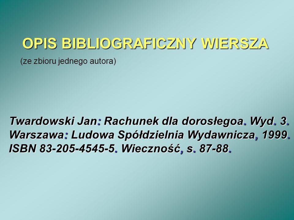 OPIS BIBLIOGRAFICZNY WIERSZA (ze zbioru jednego autora) Twardowski Jan: Rachunek dla dorosłegoa. Wyd. 3. Warszawa: Ludowa Spółdzielnia Wydawnicza, 199