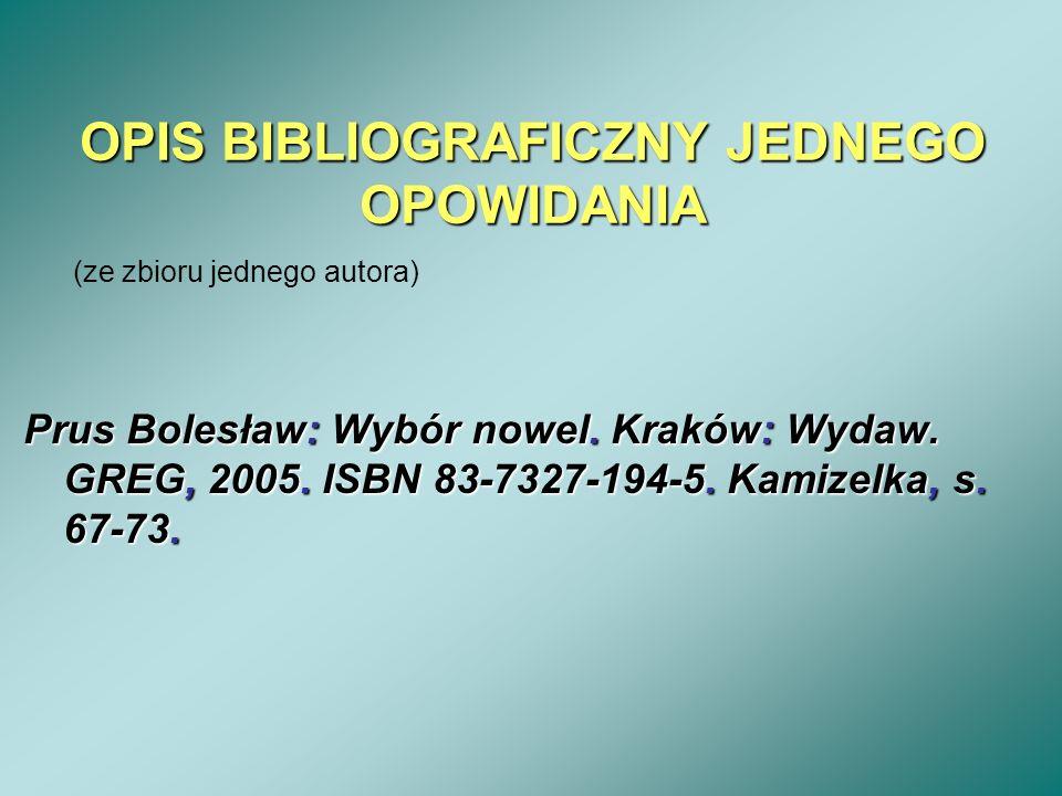OPIS BIBLIOGRAFICZNY JEDNEGO OPOWIDANIA Prus Bolesław: Wybór nowel. Kraków: Wydaw. GREG, 2005. ISBN 83-7327-194-5. Kamizelka, s. 67-73. (ze zbioru jed