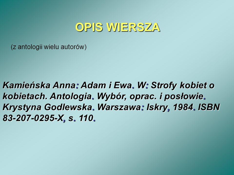 OPIS WIERSZA (z antologii wielu autorów) Kamieńska Anna: Adam i Ewa. W: Strofy kobiet o kobietach. Antologia. Wybór, oprac. i posłowie. Krystyna Godle