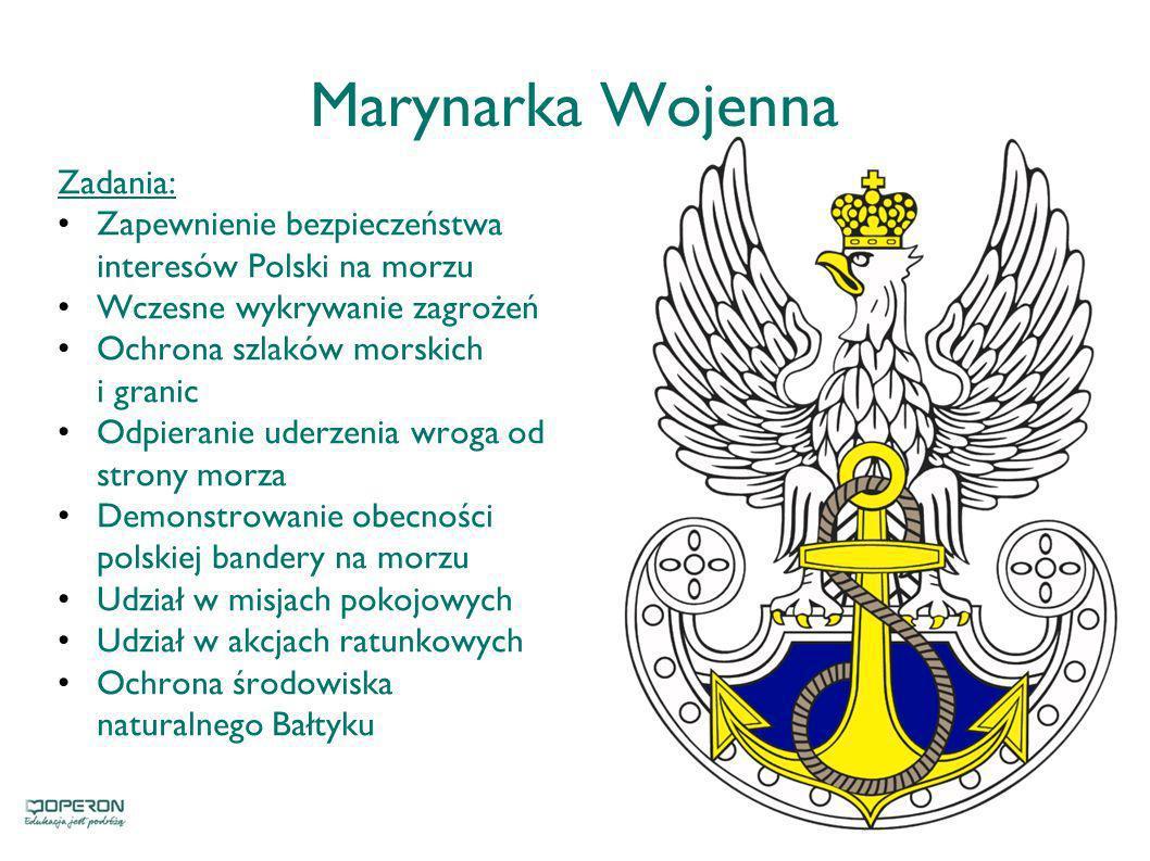 Marynarka Wojenna Zadania: Zapewnienie bezpieczeństwa interesów Polski na morzu Wczesne wykrywanie zagrożeń Ochrona szlaków morskich i granic Odpieran