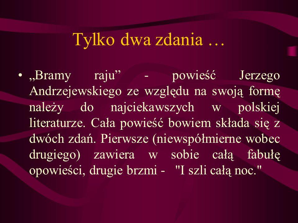 Tylko dwa zdania … Bramy raju - powieść Jerzego Andrzejewskiego ze względu na swoją formę należy do najciekawszych w polskiej literaturze. Cała powieś