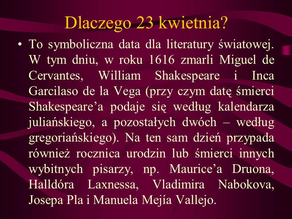 Dlaczego 23 kwietnia? To symboliczna data dla literatury światowej. W tym dniu, w roku 1616 zmarli Miguel de Cervantes, William Shakespeare i Inca Gar