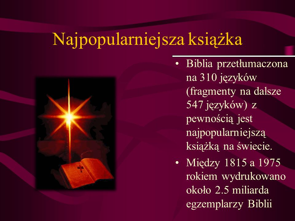 Najpopularniejsza książka Biblia przetłumaczona na 310 języków (fragmenty na dalsze 547 języków) z pewnością jest najpopularniejszą książką na świecie