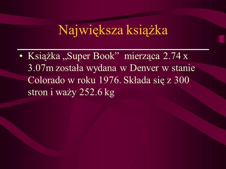 Największa książka Książka Super Book mierząca 2.74 x 3.07m została wydana w Denver w stanie Colorado w roku 1976. Składa się z 300 stron i waży 252.6