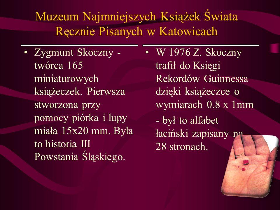 Muzeum Najmniejszych Książek Świata Ręcznie Pisanych w Katowicach Zygmunt Skoczny - twórca 165 miniaturowych książeczek. Pierwsza stworzona przy pomoc