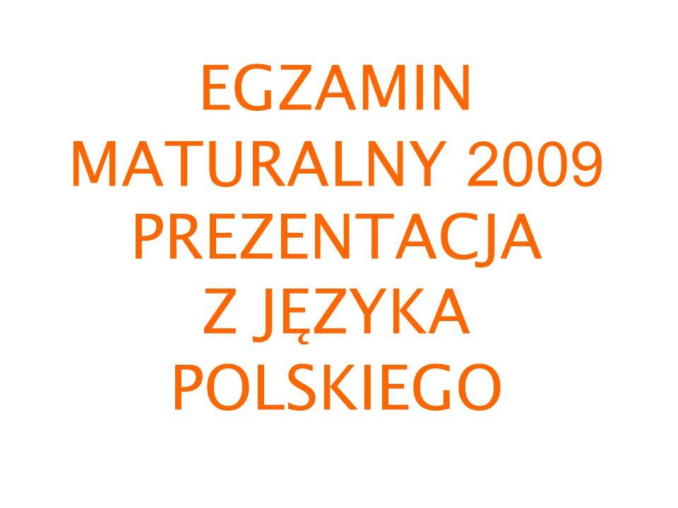 EGZAMIN MATURALNY 2 009 PREZENTACJA Z JĘZYKA POLSKIEGO