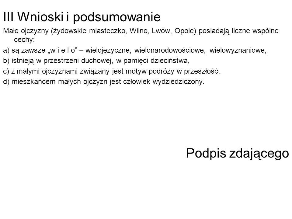 III Wnioski i podsumowanie Małe ojczyzny (żydowskie miasteczko, Wilno, Lwów, Opole) posiadają liczne wspólne cechy: a) są zawsze w i e l o – wielojęzy