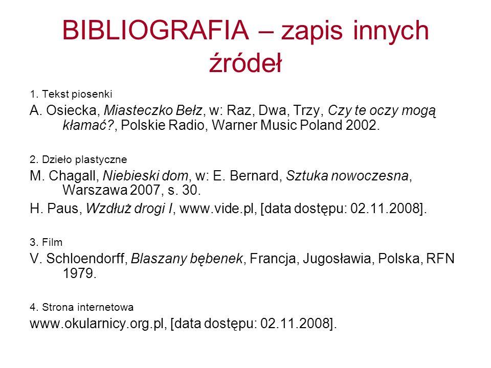 BIBLIOGRAFIA – zapis innych źródeł 1. Tekst piosenki A. Osiecka, Miasteczko Bełz, w: Raz, Dwa, Trzy, Czy te oczy mogą kłamać?, Polskie Radio, Warner M