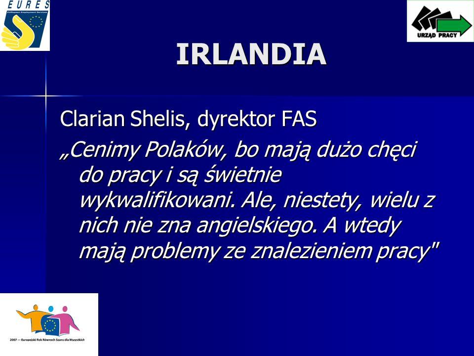 IRLANDIA Clarian Shelis, dyrektor FAS Cenimy Polaków, bo mają dużo chęci do pracy i są świetnie wykwalifikowani.