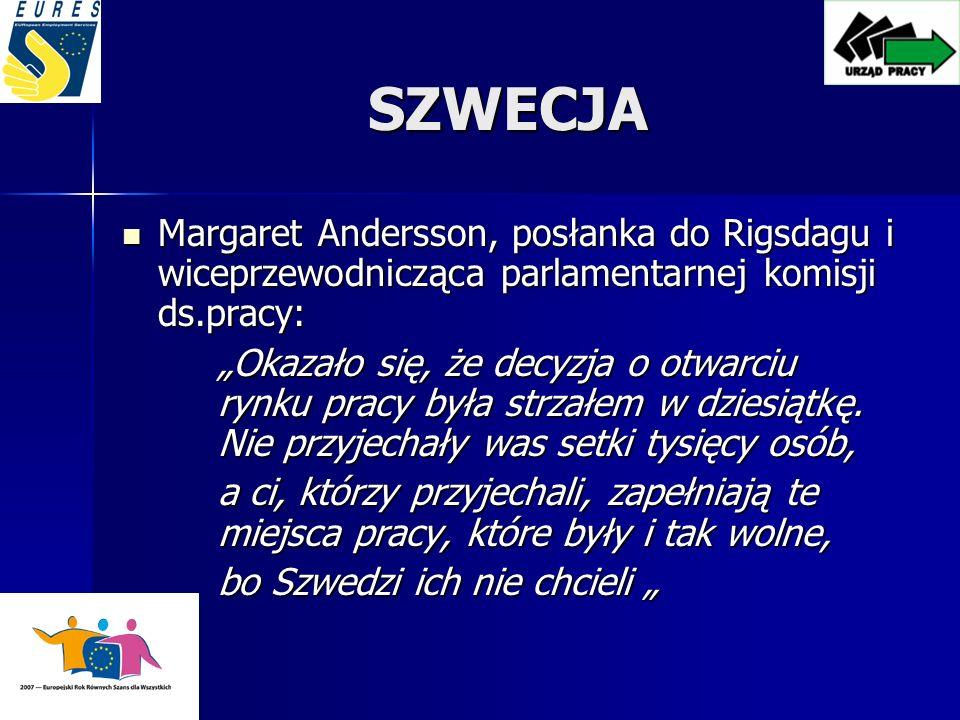 SZWECJA Margaret Andersson, posłanka do Rigsdagu i wiceprzewodnicząca parlamentarnej komisji ds.pracy: Margaret Andersson, posłanka do Rigsdagu i wiceprzewodnicząca parlamentarnej komisji ds.pracy: Okazało się, że decyzja o otwarciu rynku pracy była strzałem w dziesiątkę.