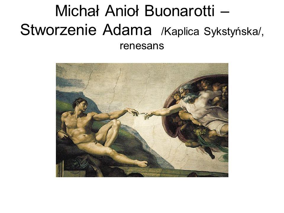 Michał Anioł Buonarotti – Stworzenie Adama /Kaplica Sykstyńska/, renesans