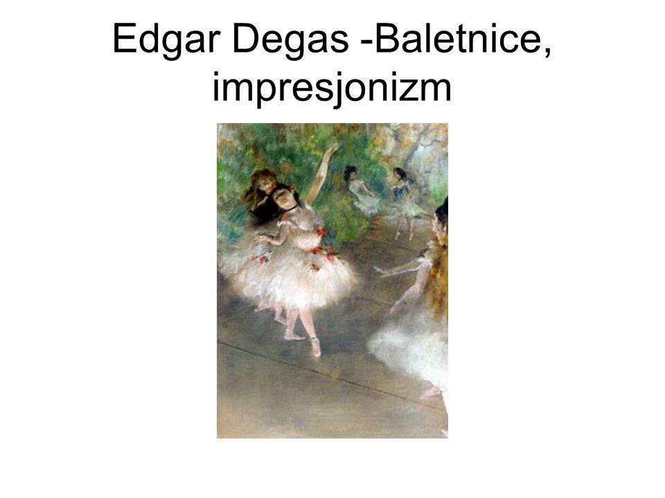 Edgar Degas -Baletnice, impresjonizm