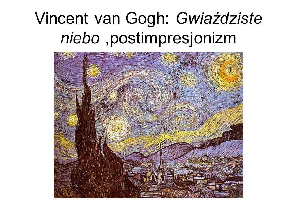 Vincent van Gogh: Gwiaździste niebo,postimpresjonizm